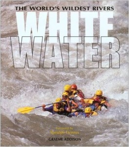 White Water: The world's wildest rivers, By Graeme Addison